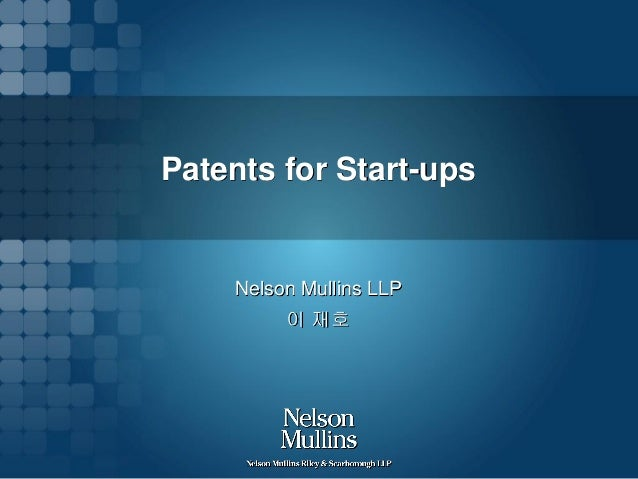 Patents for Start-ups  Nelson Mullins LLP  이 재호