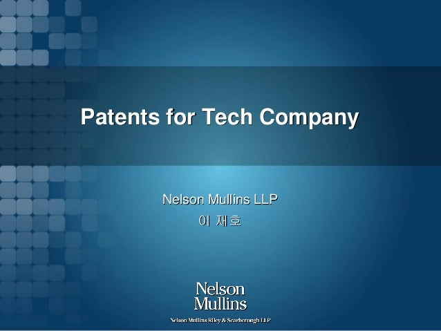 Patents for Tech Company  Nelson Mullins LLP  이 재호