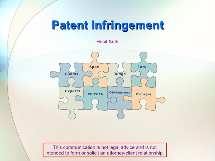 Patent Infringement Hasit Seth This communication is not legal advice and is not intended to form or solicit an attorney-c...