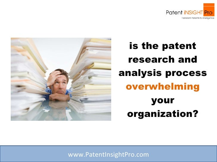 is the patent research and analysis process  overwhelming  your organization? www.PatentInsightPro.com