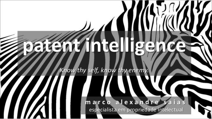 patent intelligence    Know thy self, know thy enemy.            marco alexandre saias             especialista em proprie...