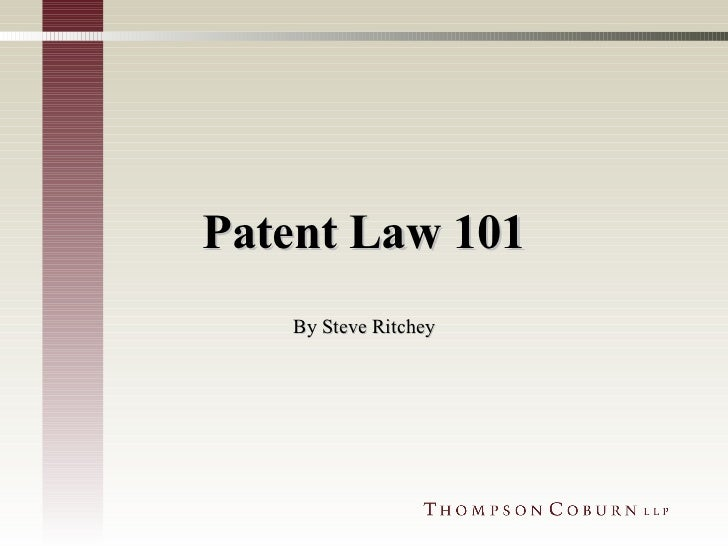 Patent Law 101 By Steve Ritchey
