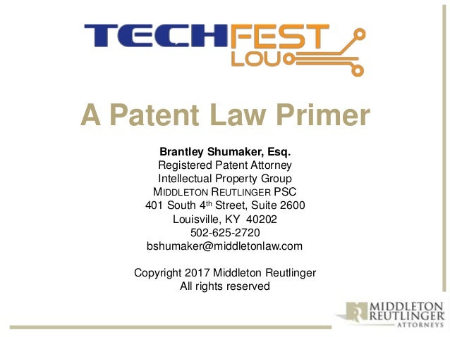 A Patent Law Primer Brantley Shumaker, Esq. Registered Patent Attorney Intellectual Property Group MIDDLETON REUTLINGER PS...