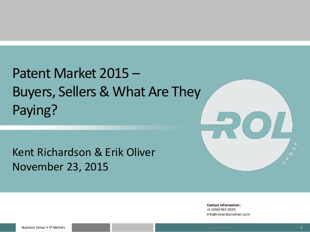 Business Sense • IP MattersBusiness Sense • IP Matters 1 Patent Market 2015 – Buyers, Sellers & What Are They Paying? Kent...