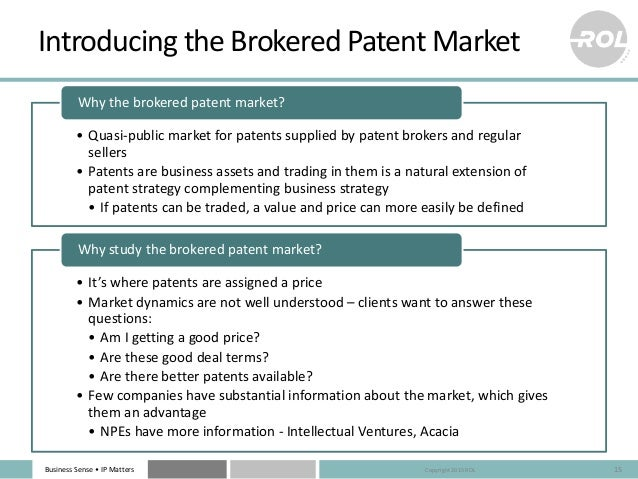 Business Sense • IP Matters Introducing the Brokered Patent Market • Quasi-public market for patents supplied by patent br...