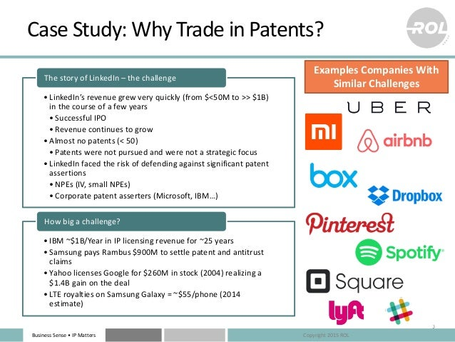 Business Sense • IP Matters Case Study: Why Trade in Patents? •LinkedIn's revenue grew very quickly (from $<50M to >> $1B)...