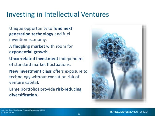 Copyright © 2014 Intellectual Ventures Management, LLC (IV). All rights reserved. 13 Investing in Intellectual Ventures Un...