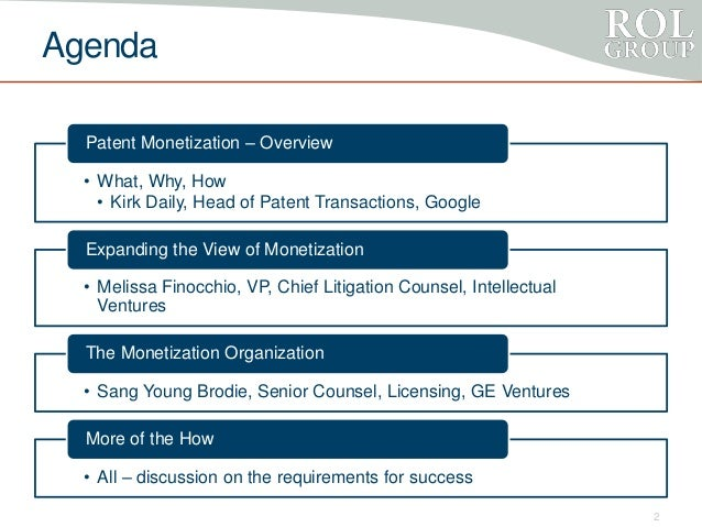 Agenda • What, Why, How • Kirk Daily, Head of Patent Transactions, Google Patent Monetization – Overview • Melissa Finocch...