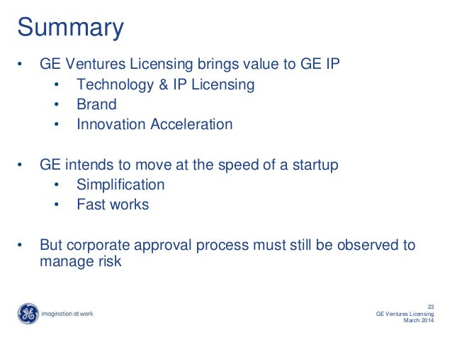 Summary • GE Ventures Licensing brings value to GE IP • Technology & IP Licensing • Brand • Innovation Acceleration • GE i...