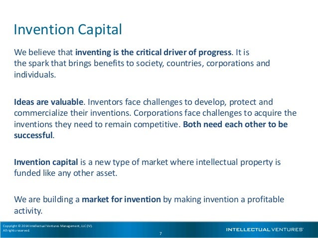 Copyright © 2014 Intellectual Ventures Management, LLC (IV). All rights reserved. 7 Invention Capital We believe that inve...