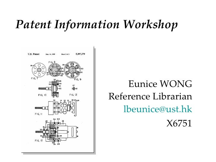 Patent Information Workshop  Eunice WONG Reference Librarian [email_address] X6751