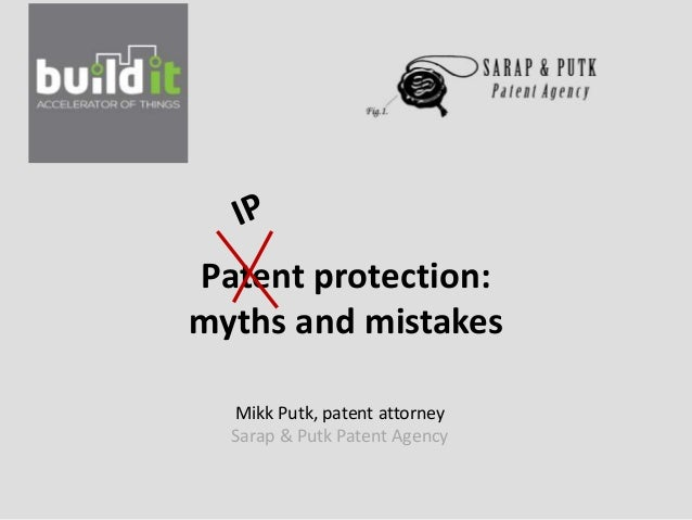 Patent protection:  myths and mistakes  Mikk Putk, patent attorney  Sarap & Putk Patent Agency