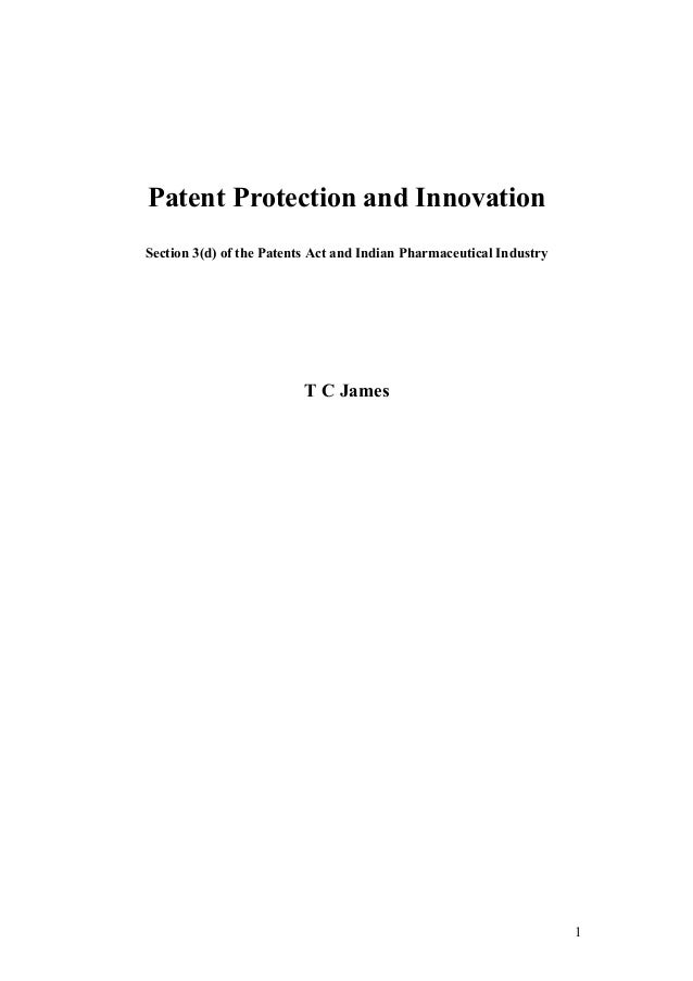 Patent Protection and InnovationSection 3(d) of the Patents Act and Indian Pharmaceutical Industry                        ...