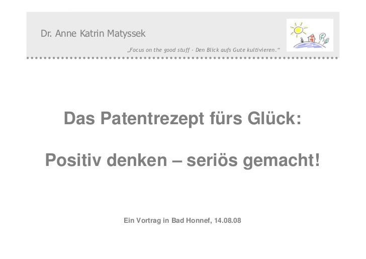 "Dr. Anne Katrin Matyssek                        ""Focus on the good stuff - Den Blick aufs Gute kultivieren.""     Das Paten..."