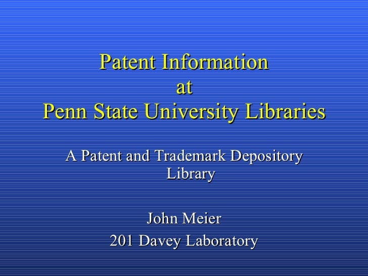 Patent Information at Penn State University Libraries A Patent and Trademark Depository Library John Meier 201 Davey Labor...