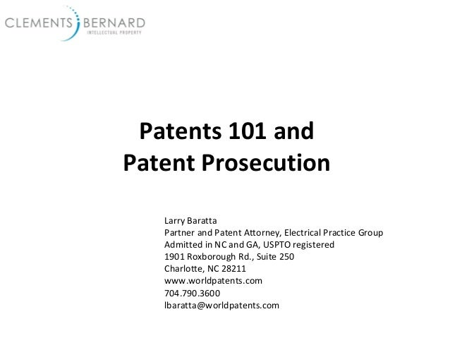 Patents 101 and Patent Prosecution Larry Baratta Partner and Patent Attorney, Electrical Practice Group Admitted in NC and...