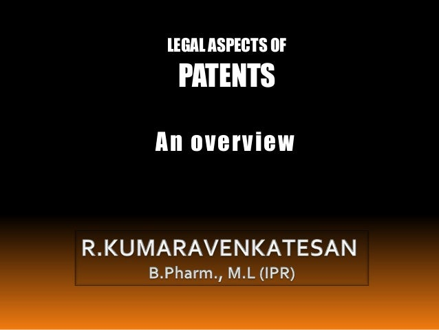 LEGAL ASPECTS OF PATENTS An overview