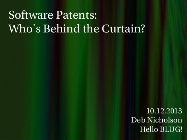 Software Patents: Who's Behind the Curtain?  10.12.2013 Deb Nicholson Hello BLUG!
