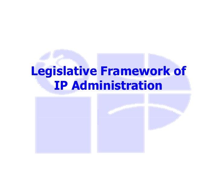 Legislative Framework of   IP Administration