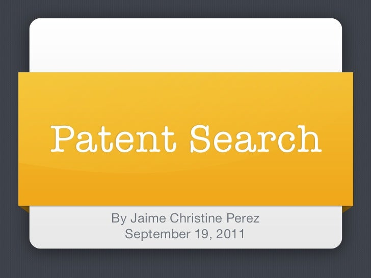 Patent Search  By Jaime Christine Perez    September 19, 2011