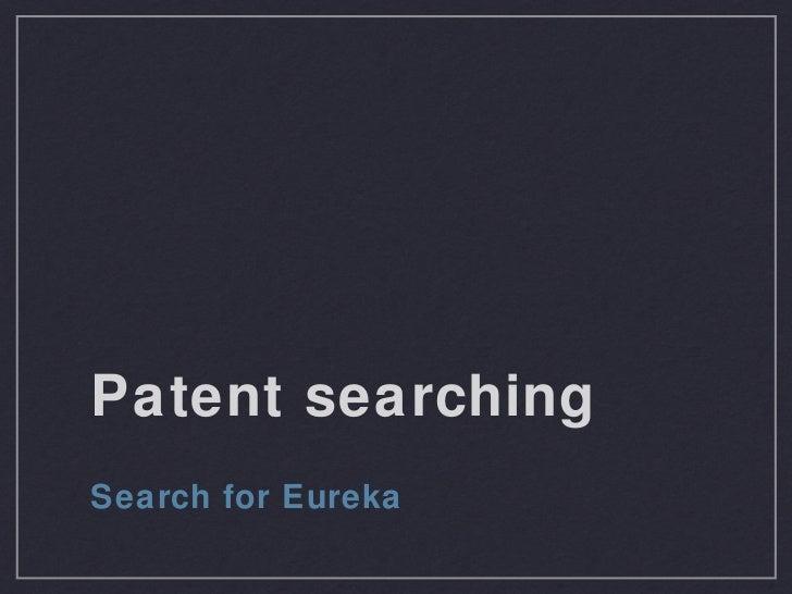 Patent searching <ul><li>Search for Eureka </li></ul>