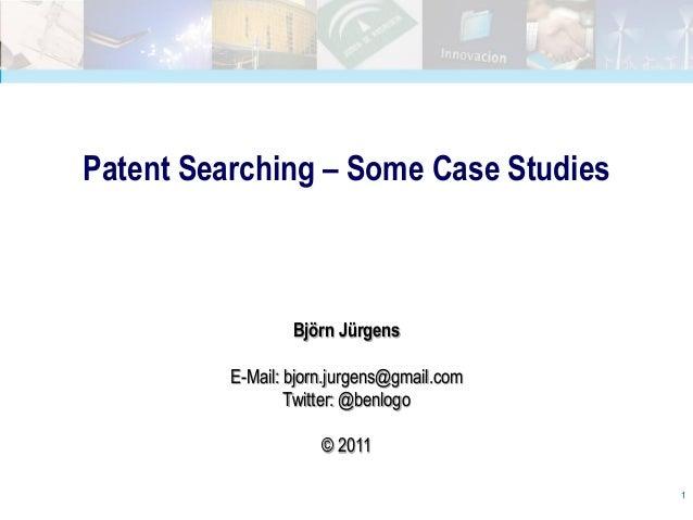 Patent Searching – Some Case Studies                  Björn Jürgens          E-Mail: bjorn.jurgens@gmail.com              ...