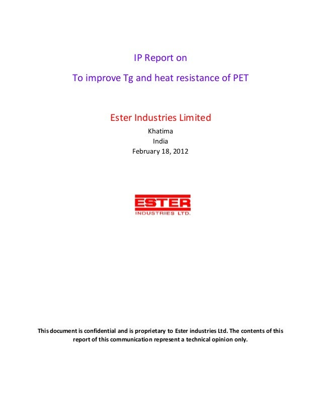 IP Report on To improve Tg and heat resistance of PET Ester Industries Limited Khatima India February 18, 2012 This docume...