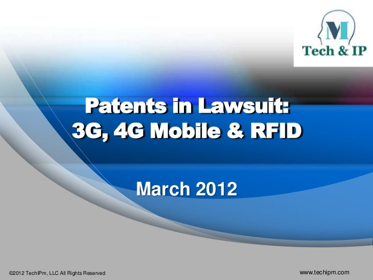 Patents in Lawsuit:                        3G, 4G Mobile & RFID                                         March 2012©2012 Te...