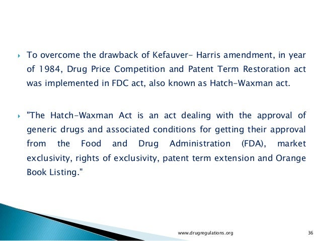    To overcome the drawback of Kefauver- Harris amendment, in year    of 1984, Drug Price Competition and Patent Term Res...
