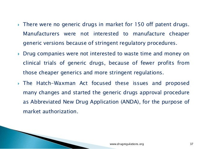    There were no generic drugs in market for 150 off patent drugs.    Manufacturers were not interested to manufacture ch...