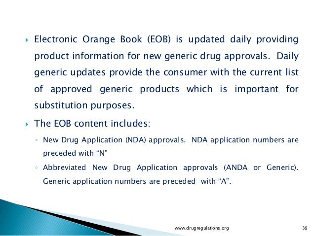    Electronic Orange Book (EOB) is updated daily providing    product information for new generic drug approvals. Daily  ...