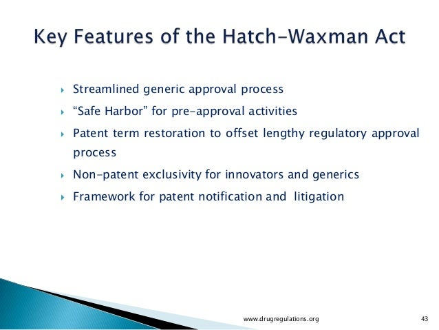 """   Streamlined generic approval process   """"Safe Harbor"""" for pre-approval activities   Patent term restoration to offset..."""