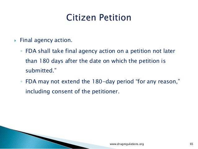    Final agency action.    ◦ FDA shall take final agency action on a petition not later      than 180 days after the date...