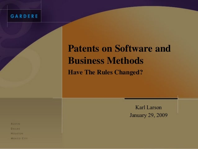 Patents on Software andBusiness MethodsHave The Rules Changed?                    Karl Larson                  January 29,...