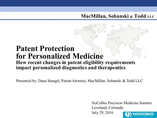 MacMillan, Sobanski & Todd LLC Patent Protection for Personalized Medicine How recent changes in patent eligibility requir...