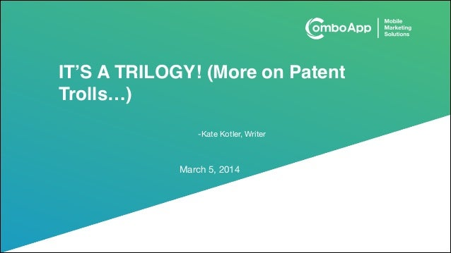 IT'S A TRILOGY! (More on Patent Trolls…) -Kate Kotler, Writer  March 5, 2014