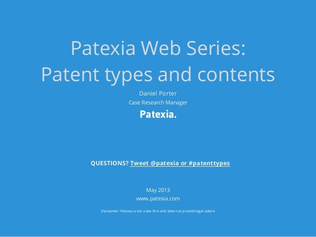 Patexia Web Series:Patent types and contentsPatexia.May 2013www.patexia.comDisclaimer: Patexia is not a law firm and does ...