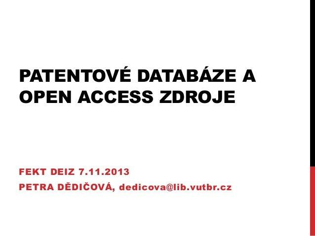 PATENTOVÉ DATABÁZE A OPEN ACCESS ZDROJE  FEKT DEIZ 7.11.2013  PETRA DĚDIČOVÁ, dedicova@lib.vutbr.cz