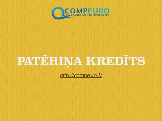 http://compeuro.lv PATĒRIŅA KREDĪTS