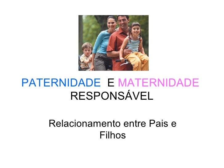 PATERNIDADE E MATERNIDADE       RESPONSÁVEL   Relacionamento entre Pais e             Filhos