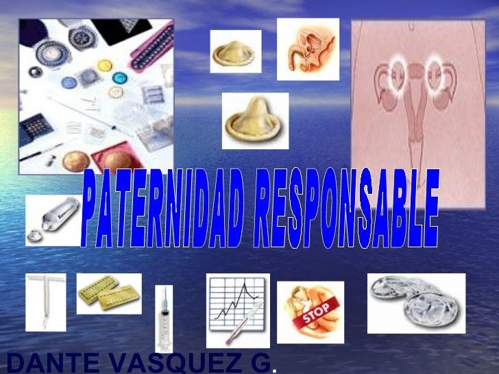 PATERNIDAD RESPONSABLE DANTE VASQUEZ G .