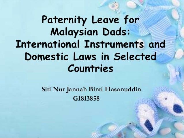 Paternity Leave for Malaysian Dads: International Instruments and Domestic Laws in Selected Countries Siti Nur Jannah Bint...