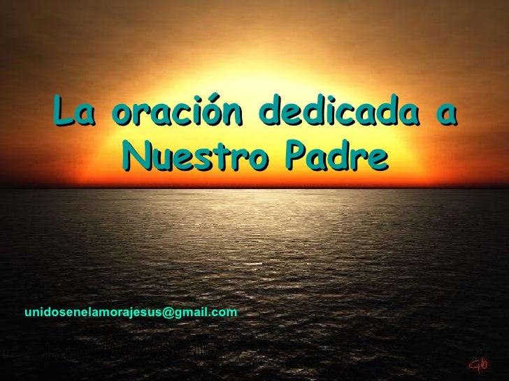 TRANSICIÓN AUTOMÁTICA La oración dedicada a Nuestro Padre unidosenelamorajesus @gmail.com