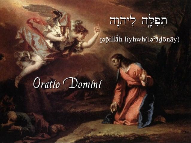 "hw""hoyli hL'(pit.hw""hoyli hL'(pit. tüpilläºh lîyhwh(lü´ädönäy)tüpilläºh lîyhwh(lü´ädönäy) Oratio DominiOratio Domini"
