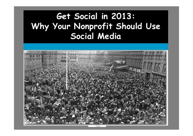Get Social in 2013:Why Your Nonprofit Should Use        Social Media              .