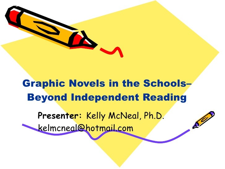 Graphic Novels in the Schools– Beyond Independent Reading Presenter:  Kelly McNeal, Ph.D. [email_address]