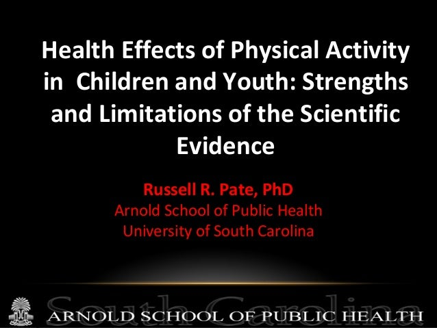 Health Effects of Physical Activity in Children and Youth: Strengths and Limitations of the Scientific Evidence Russell R....