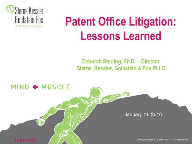 S K G F. C O M © 2015 Sterne, Kessler, Goldstein & Fox P.L.L.C. All Rights Reserved.  Patent Office Litigation: Lessons L...