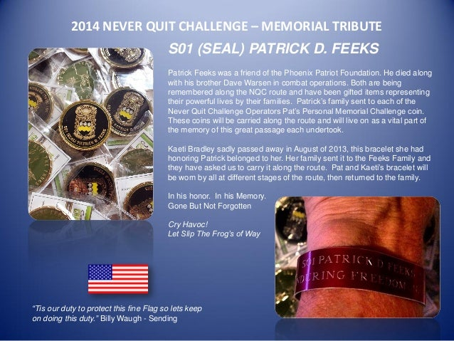 2014 NEVER QUIT CHALLENGE – MEMORIAL TRIBUTE  S01 (SEAL) PATRICK D. FEEKS  Patrick Feeks was a friend of the Phoenix Patri...