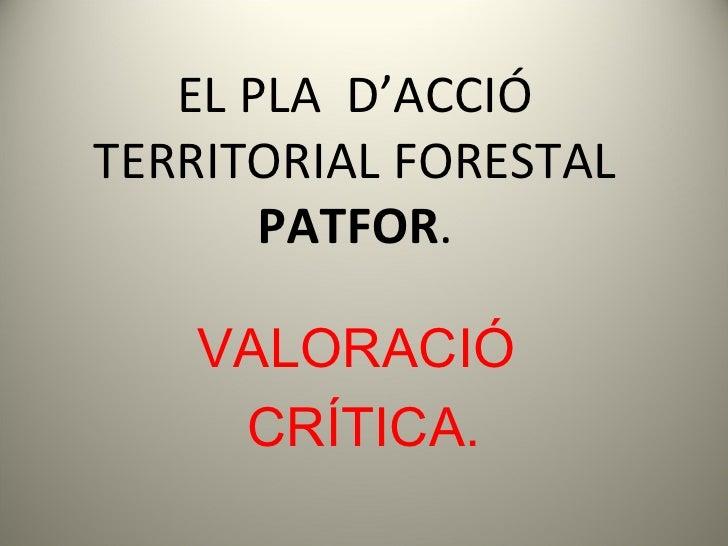 EL PLA  D'ACCIÓ TERRITORIAL FORESTAL PATFOR . VALORACIÓ  CRÍTICA.